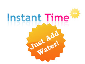 Instant Time Product Just Add Water